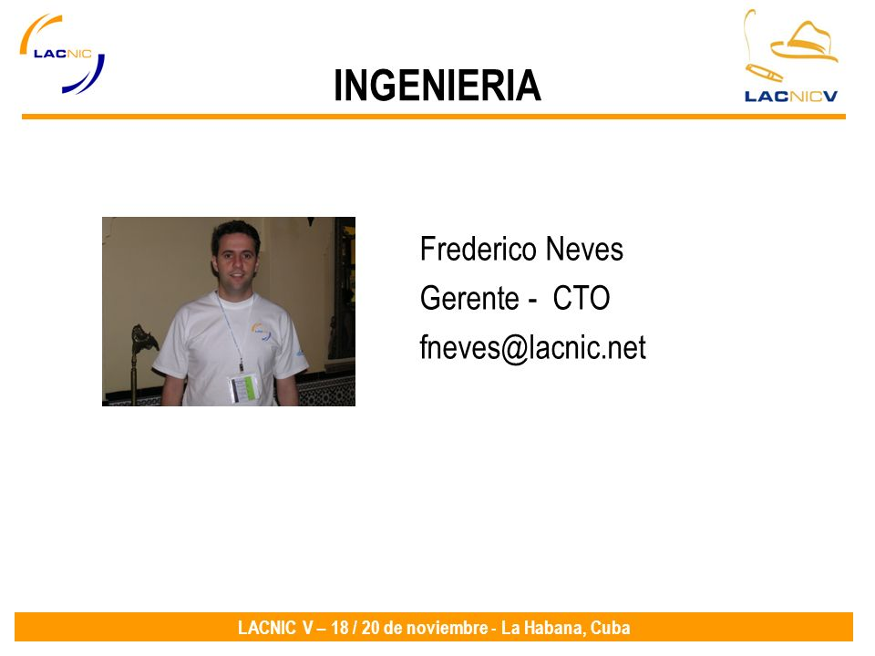 INGENIERIA Frederico Neves Gerente - CTO fneves@lacnic.net