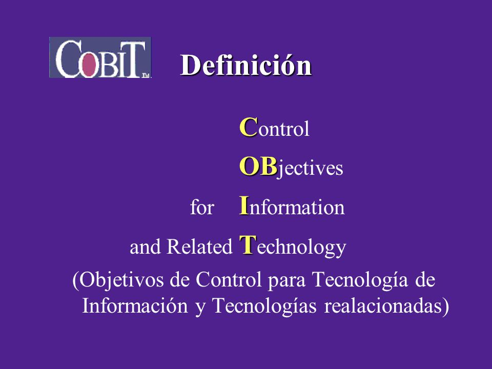 Definición Control OBjectives for Information and Related Technology