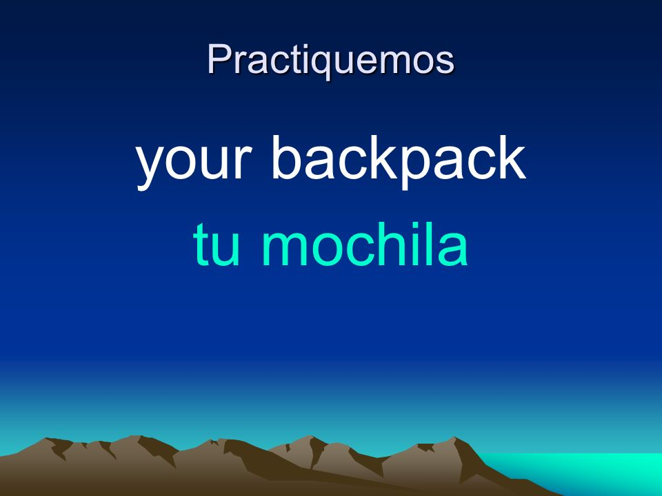 Practiquemos your backpack tu mochila