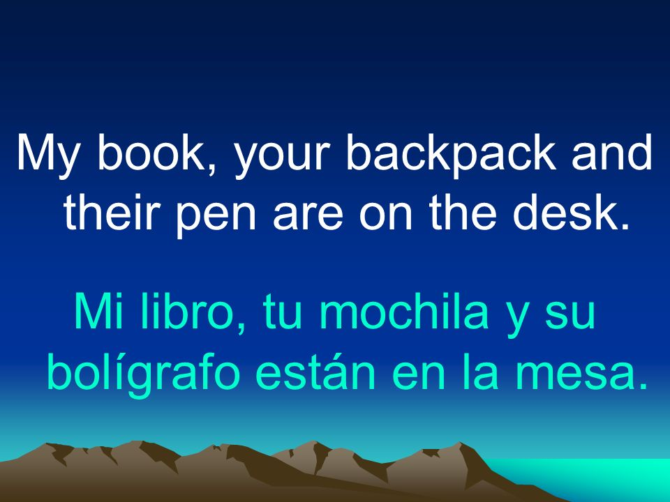 My book, your backpack and their pen are on the desk.