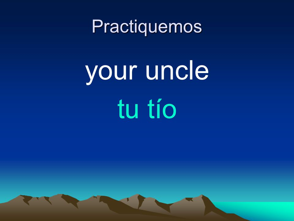 Practiquemos your uncle tu tío