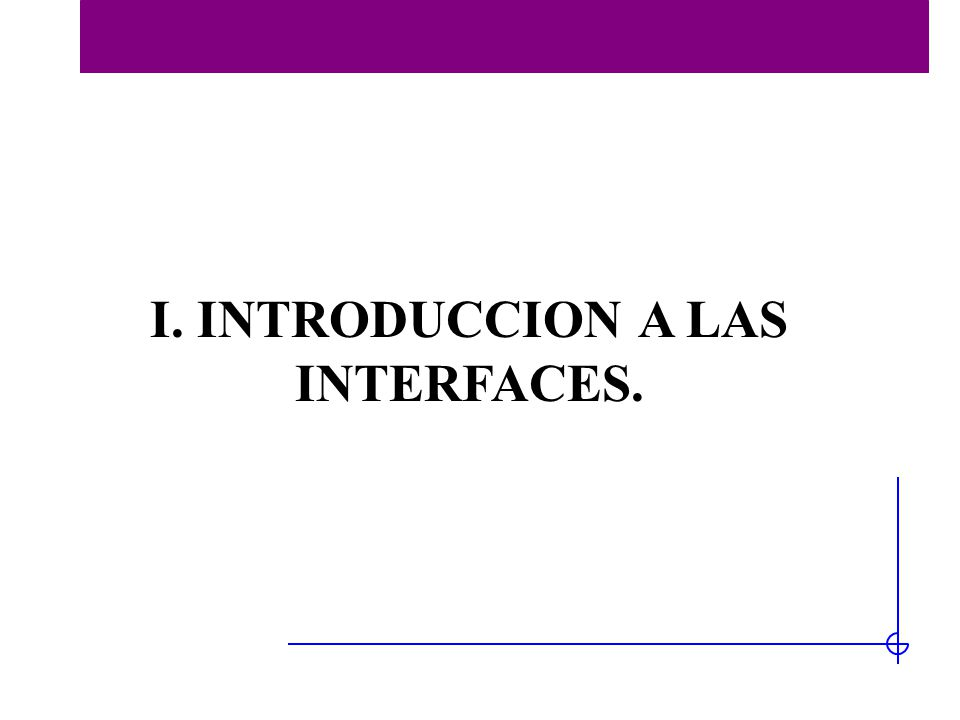 I. INTRODUCCION A LAS INTERFACES.