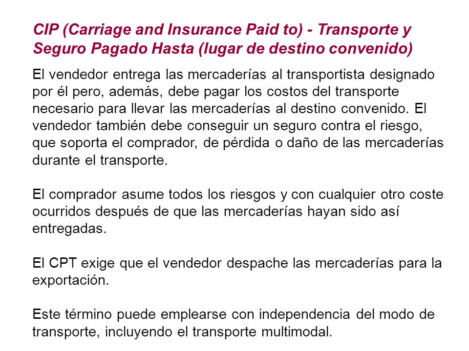 CIP (Carriage and Insurance Paid to) - Transporte y Seguro Pagado Hasta (lugar de destino convenido)