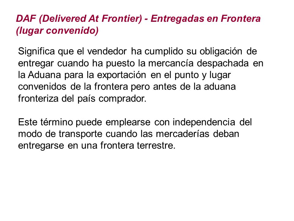 DAF (Delivered At Frontier) - Entregadas en Frontera (lugar convenido)