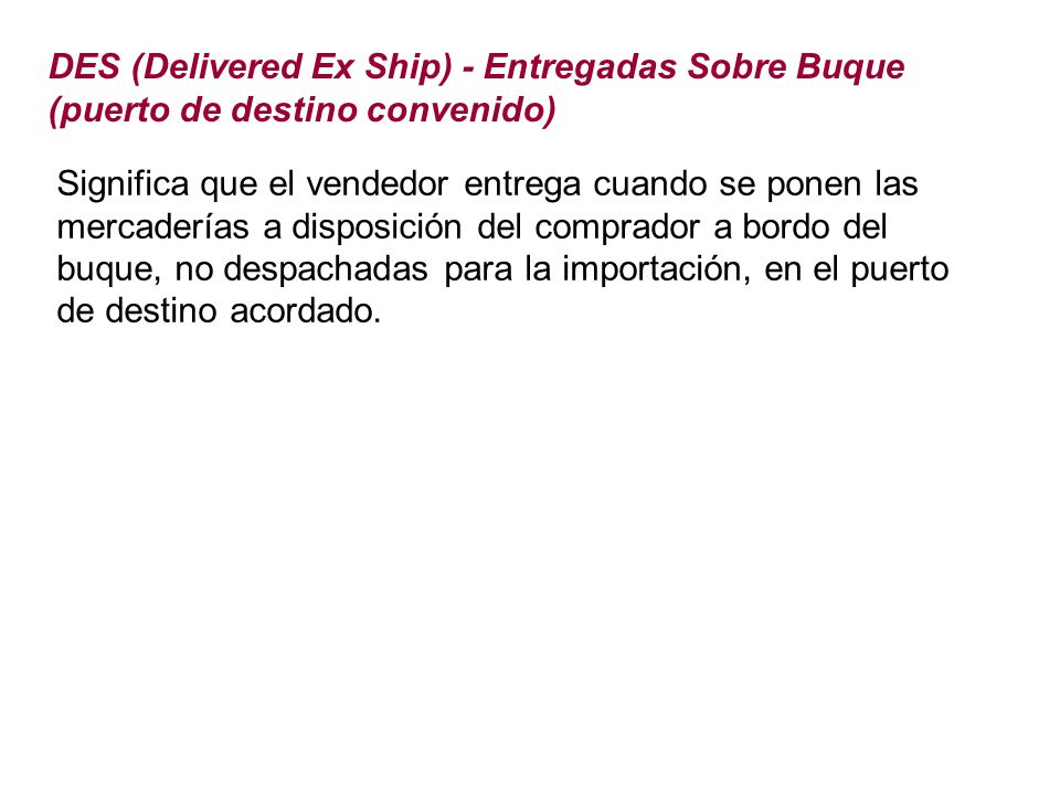 DES (Delivered Ex Ship) - Entregadas Sobre Buque (puerto de destino convenido)