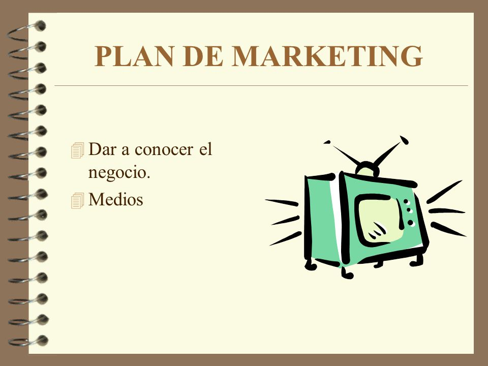 PLAN DE MARKETING Dar a conocer el negocio. Medios