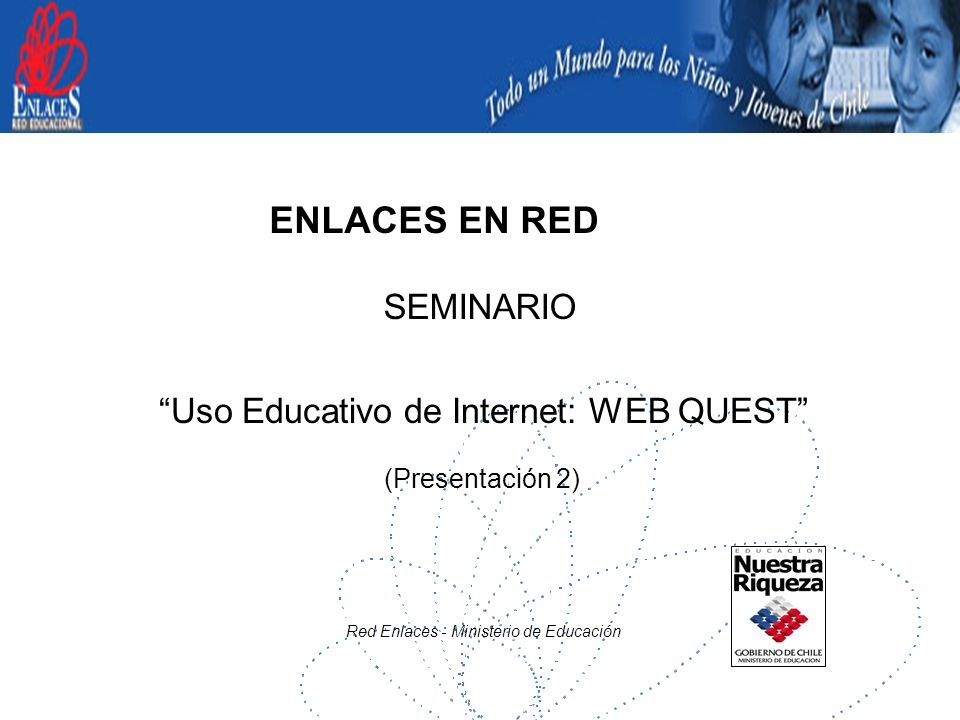 ENLACES EN RED SEMINARIO Uso Educativo de Internet: WEB QUEST