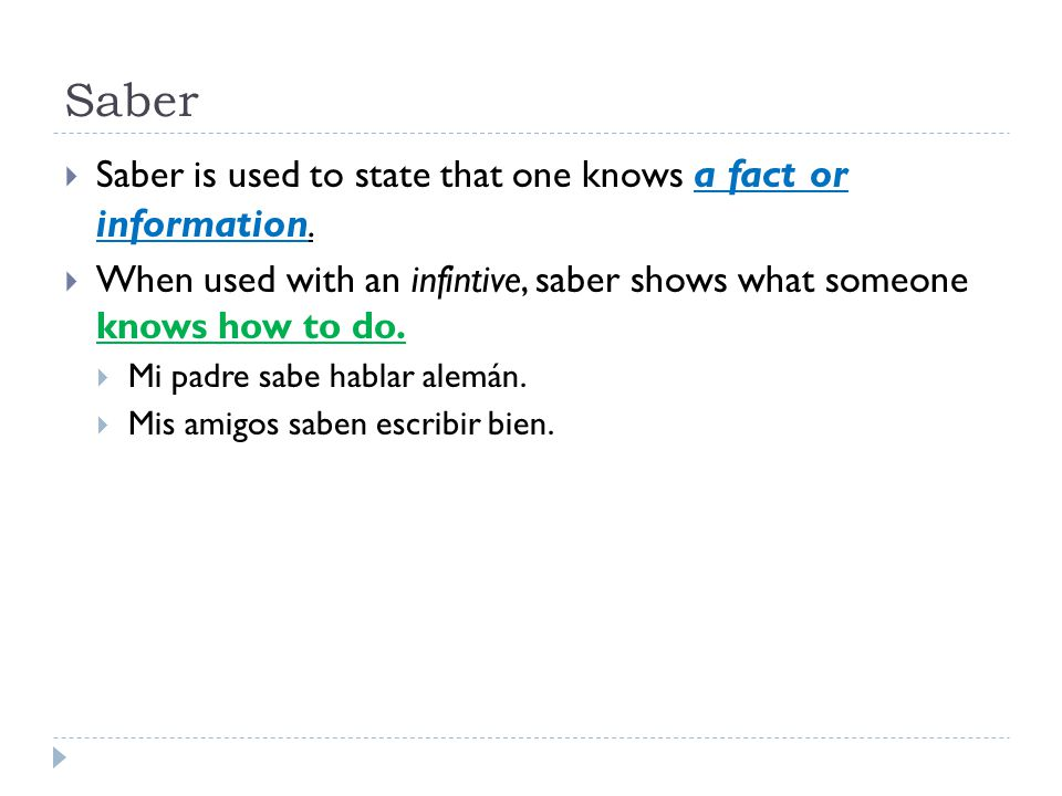 Saber Saber is used to state that one knows a fact or information.