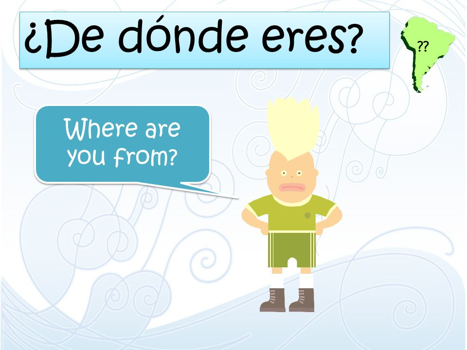¿De dónde eres Where are you from