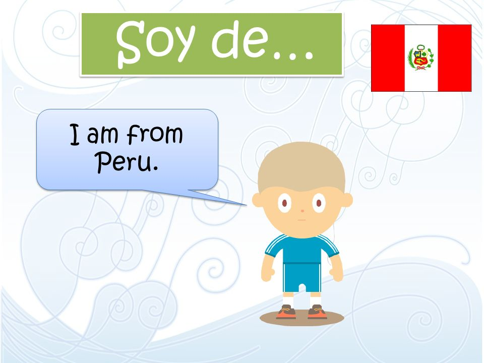 Soy de… I am from Peru.