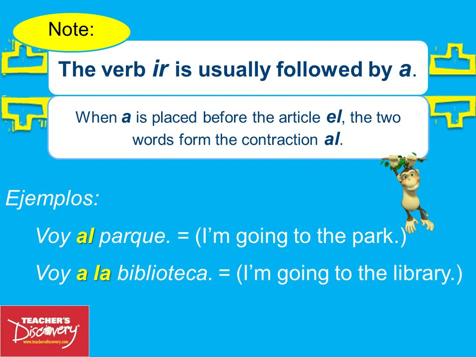 The verb ir is usually followed by a.