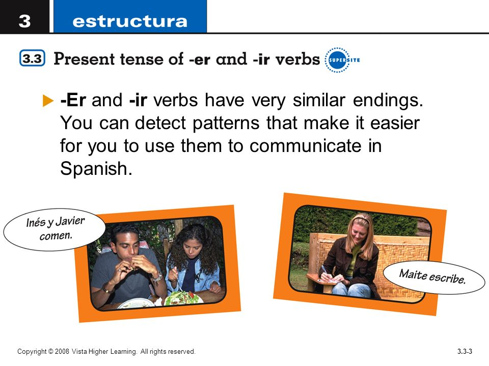 -Er and -ir verbs have very similar endings