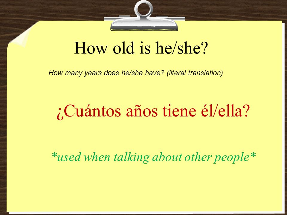 ¿Cuántos años tiene él/ella *used when talking about other people*