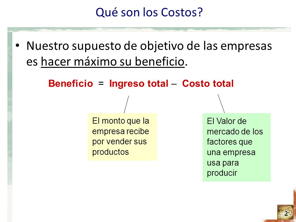 Beneficio = Ingreso total – Costo total