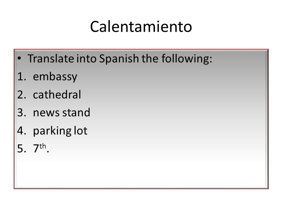 Calentamiento Translate into Spanish the following: embassy cathedral