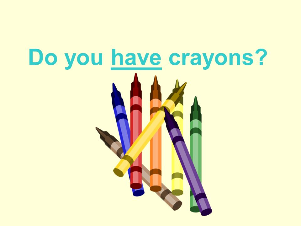 Do you have crayons