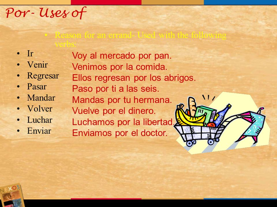 Por- Uses of Reason for an errand- Used with the following verbs: Ir