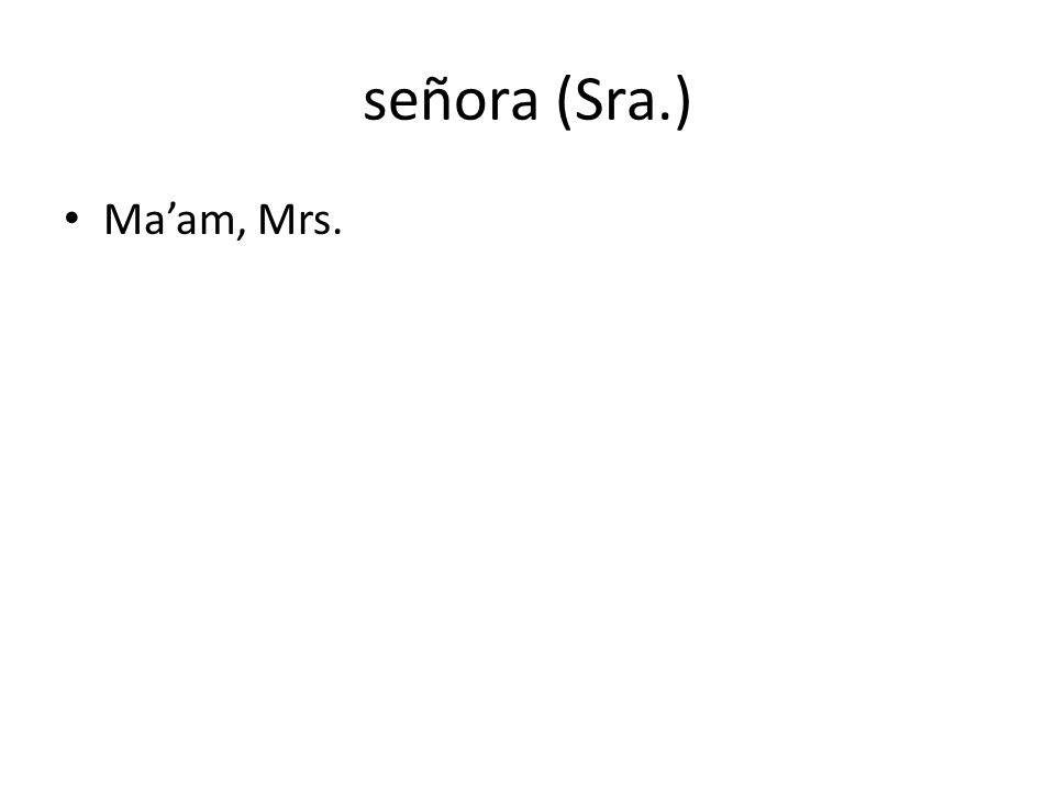 señora (Sra.) Ma'am, Mrs.