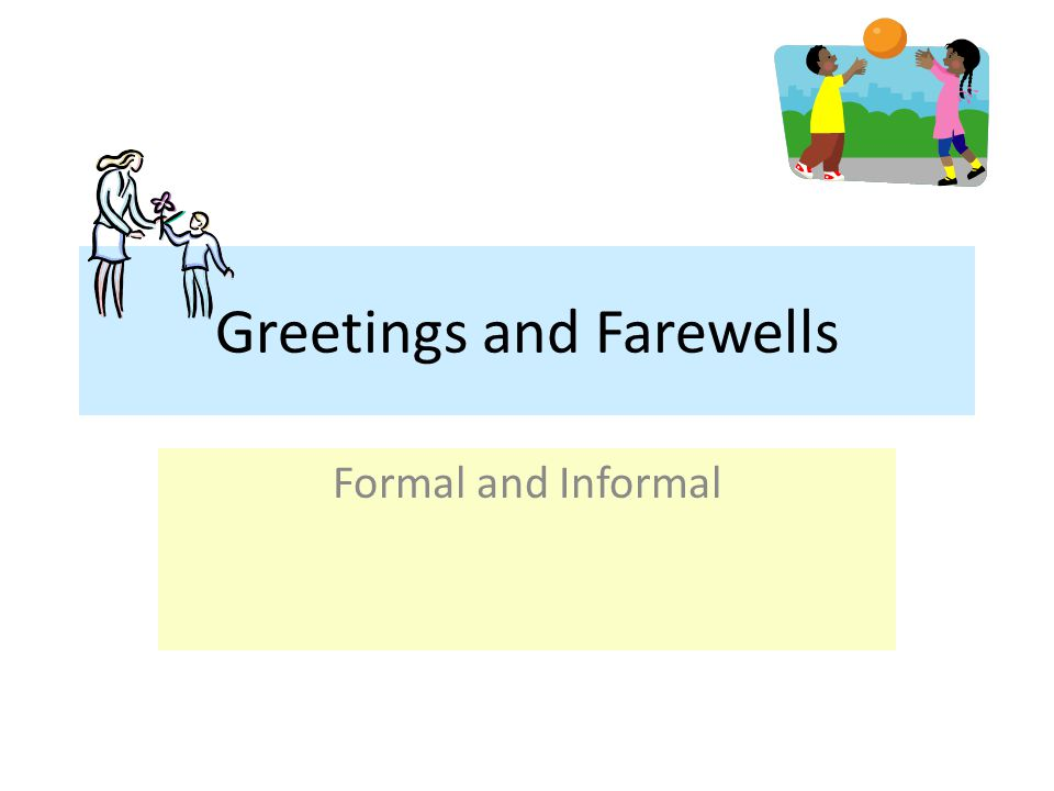Greetings and Farewells
