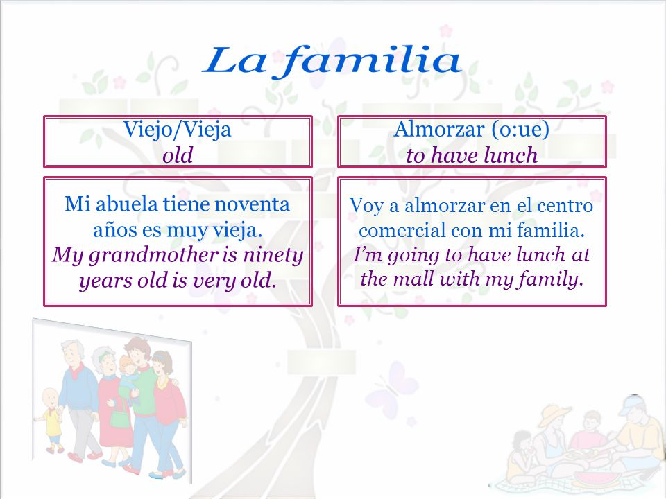 La familia Viejo/Vieja old Almorzar (o:ue) to have lunch