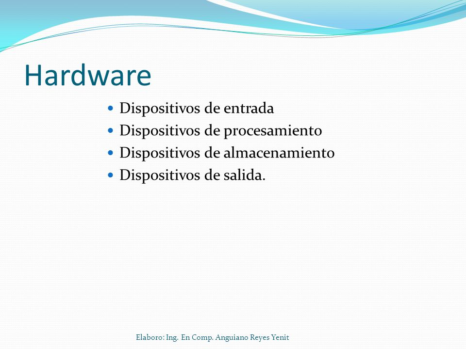 Hardware Dispositivos de entrada Dispositivos de procesamiento