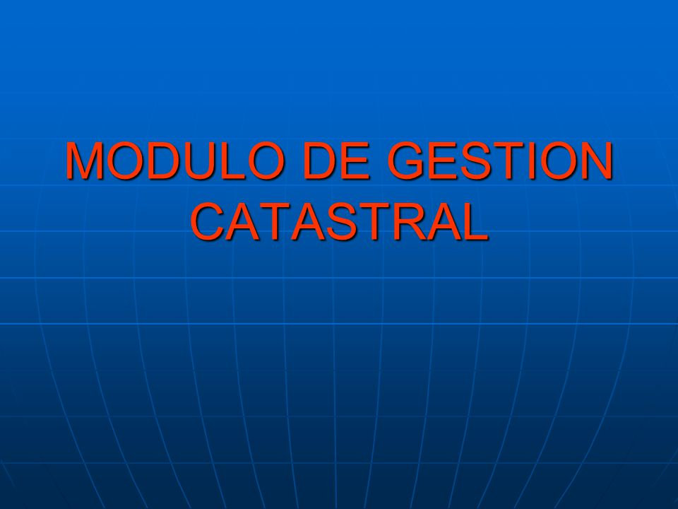 MODULO DE GESTION CATASTRAL