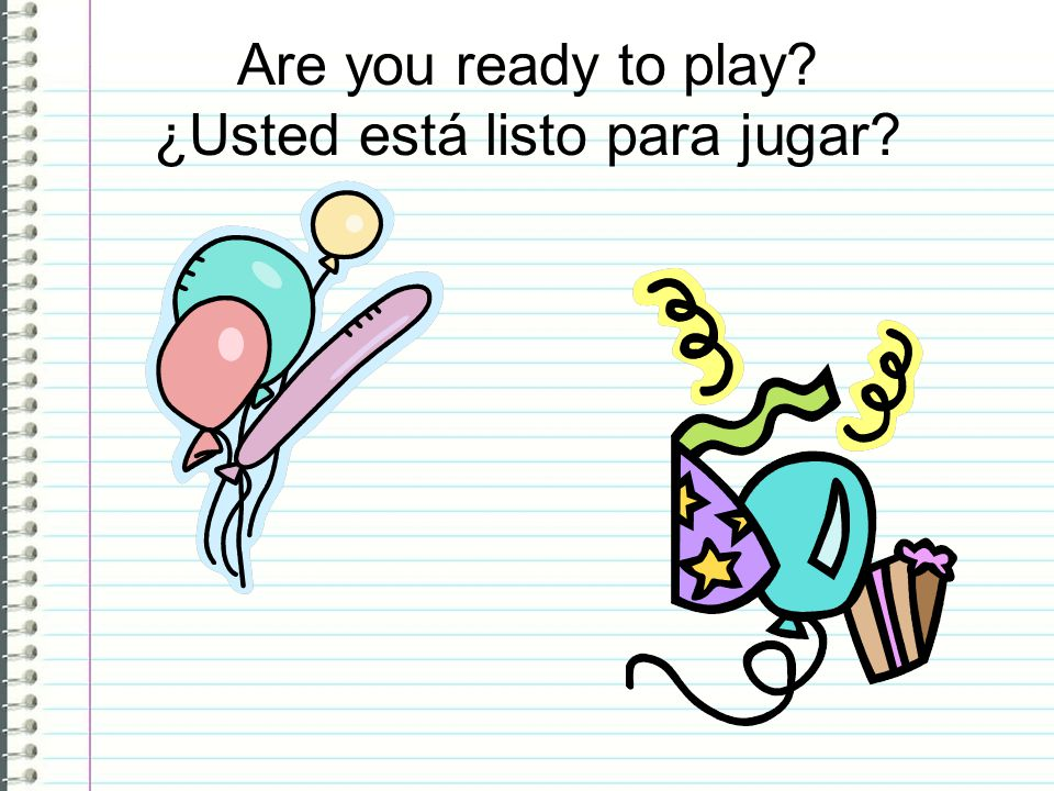 Are you ready to play ¿Usted está listo para jugar