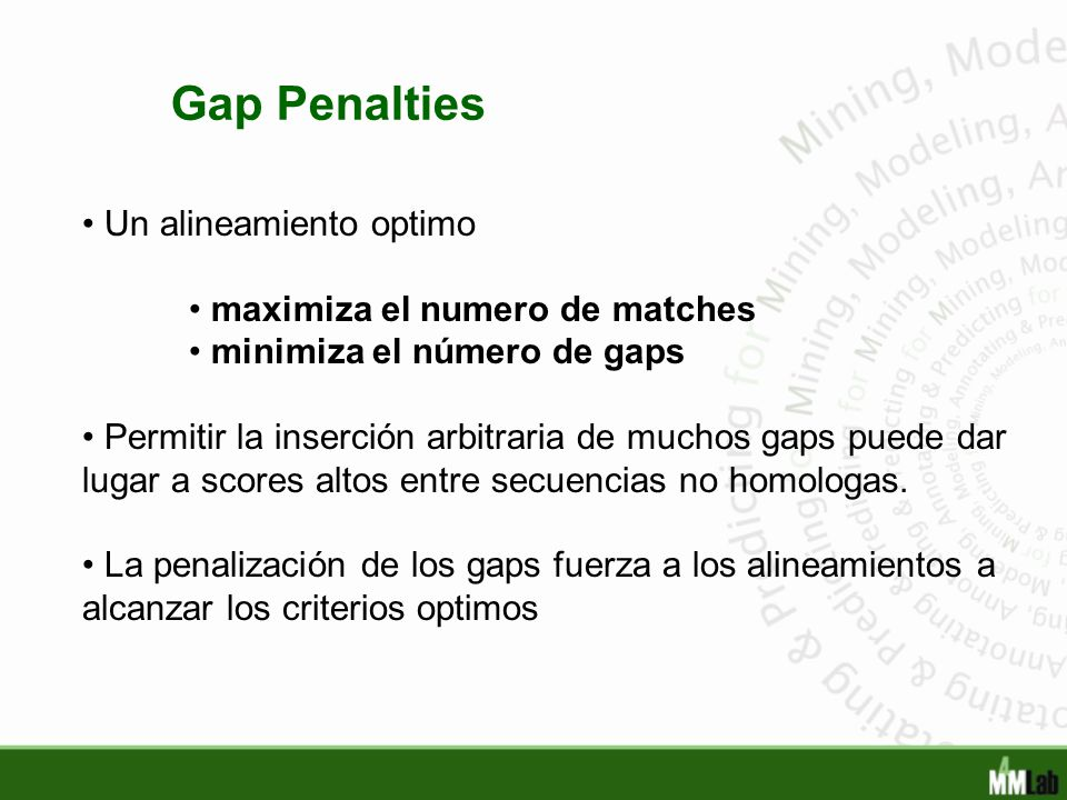 Gap Penalties Un alineamiento optimo maximiza el numero de matches