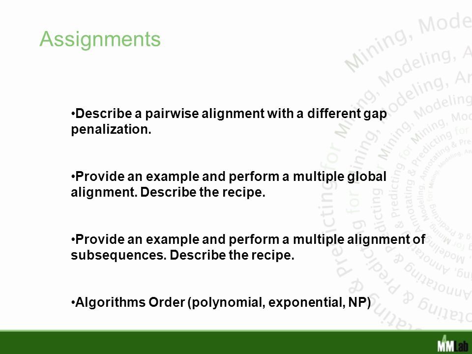 Assignments Describe a pairwise alignment with a different gap penalization.