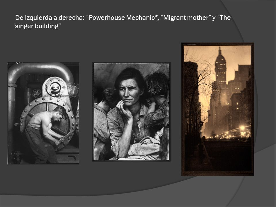 De izquierda a derecha: Powerhouse Mechanic , Migrant mother y The singer building