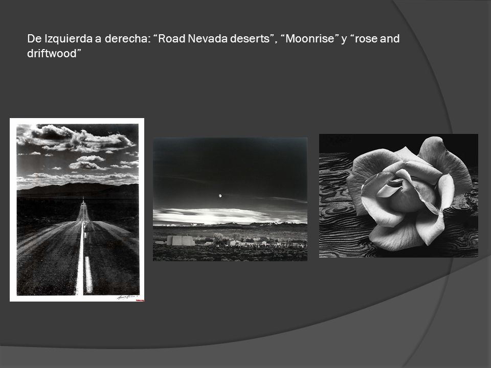 De Izquierda a derecha: Road Nevada deserts , Moonrise y rose and driftwood