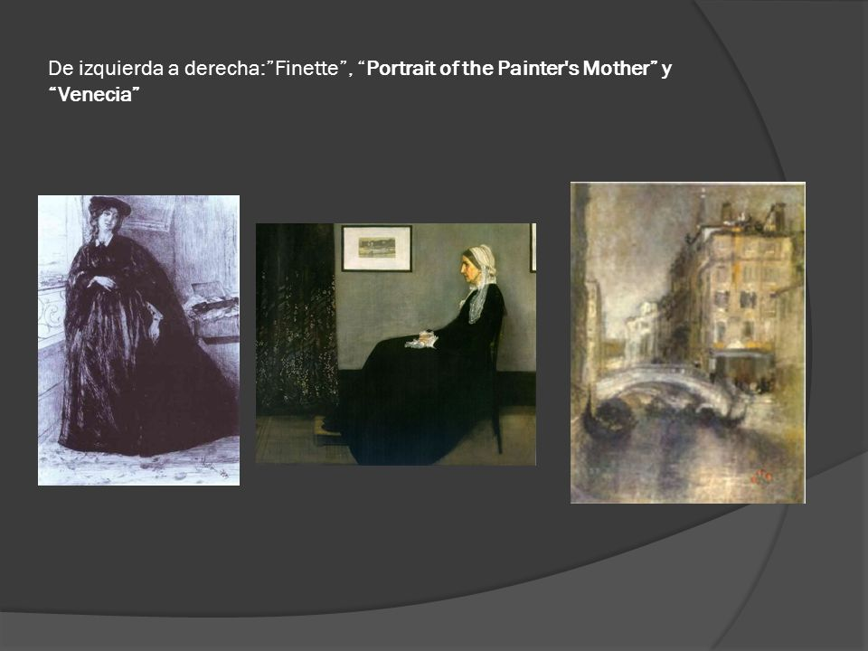 De izquierda a derecha: Finette , Portrait of the Painter s Mother y Venecia