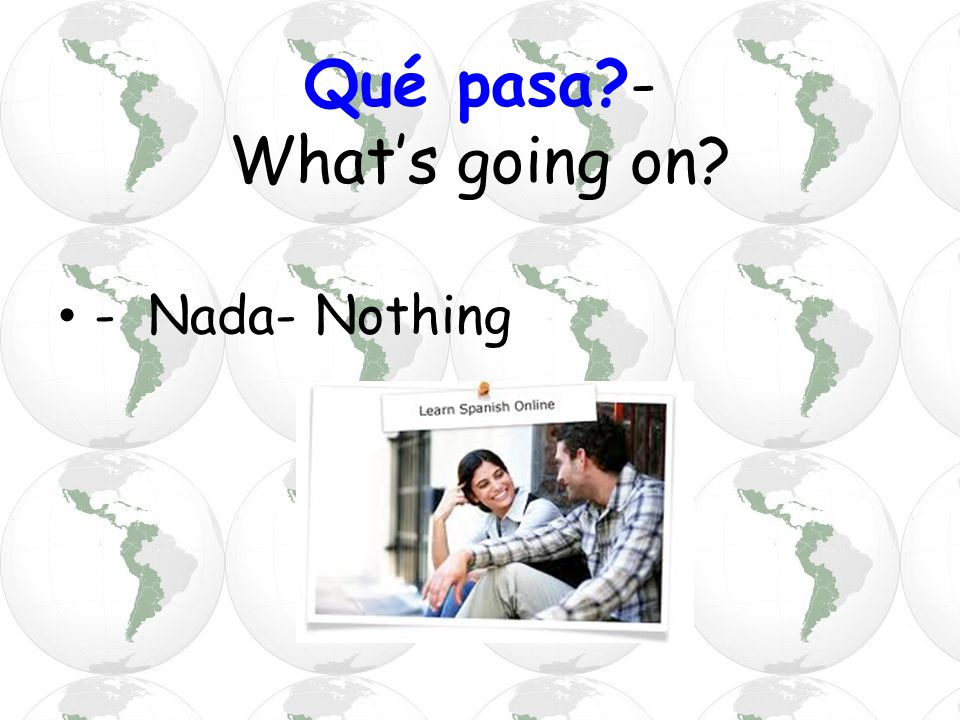 Qué pasa - What's going on