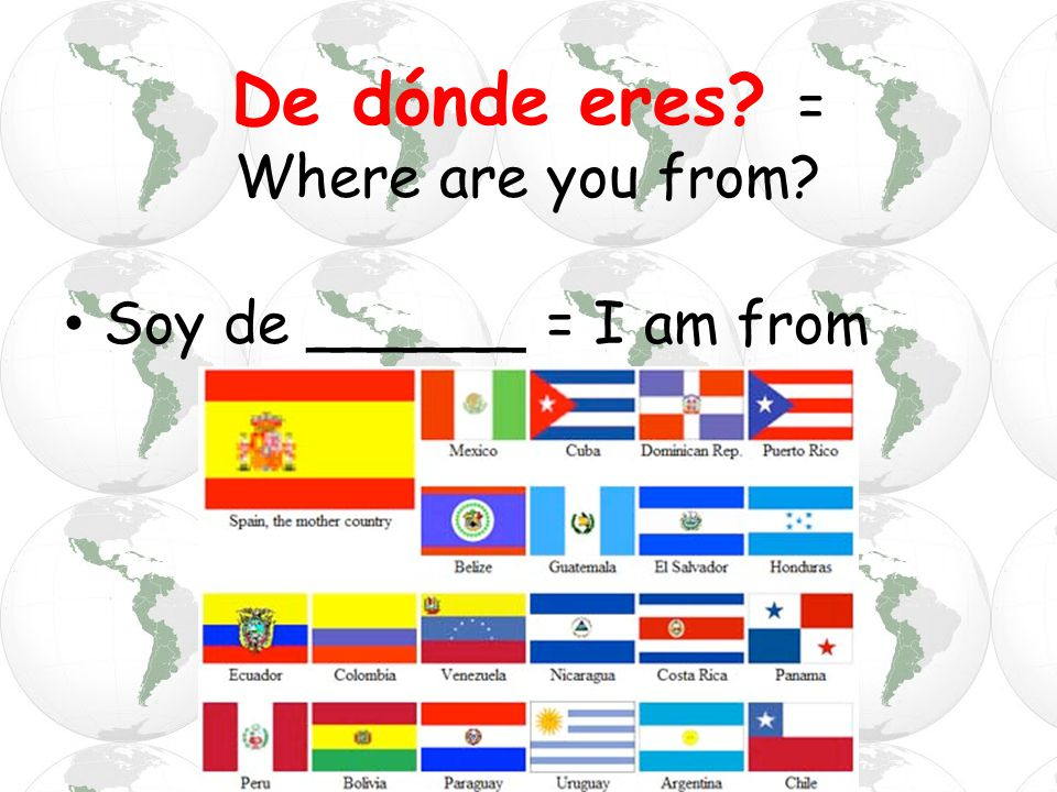 De dónde eres = Where are you from