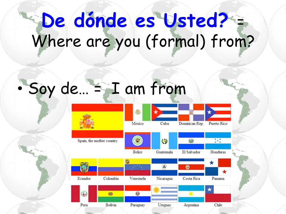 De dónde es Usted = Where are you (formal) from