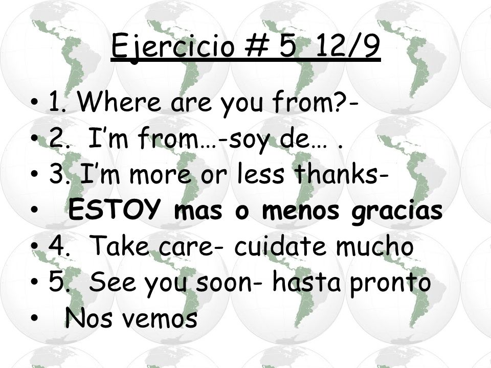 Ejercicio # 5 12/9 1. Where are you from - 2. I'm from…-soy de… .