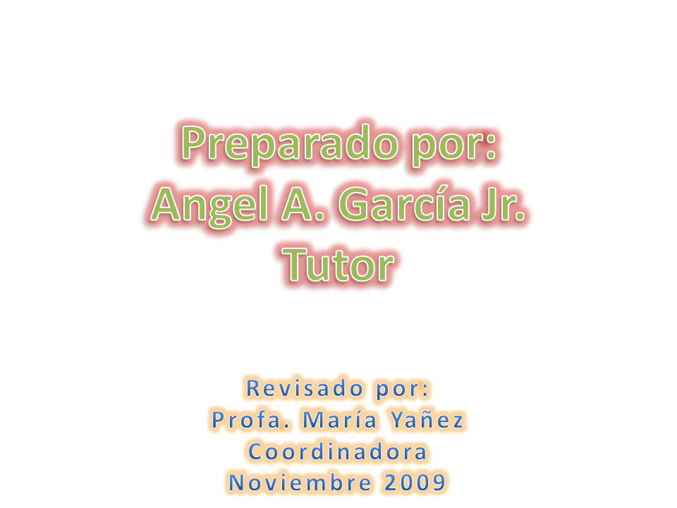 Preparado por: Angel A. García Jr. Tutor