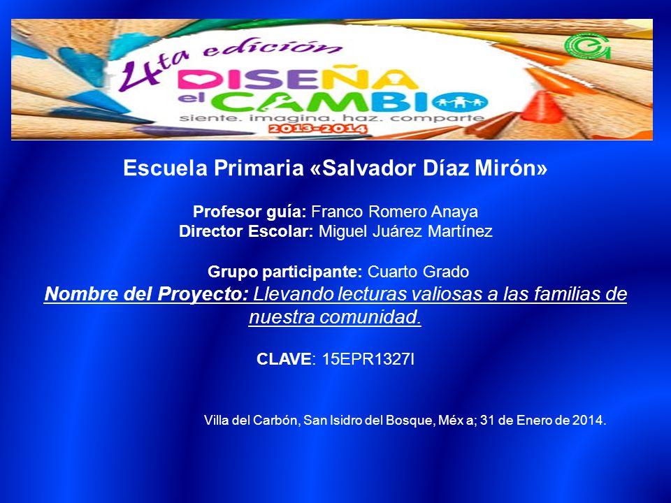 Escuela Primaria «Salvador Díaz Mirón» Profesor guía: Franco Romero ...