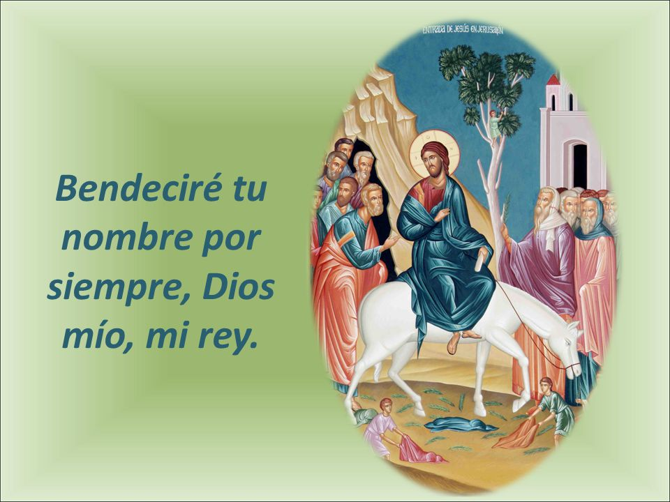Resultado de imagen de «Bendeciré tu nombre por siempre, Dios mío, mi rey».