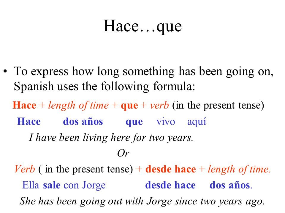Hace…que To express how long something has been going on, Spanish uses the following formula: