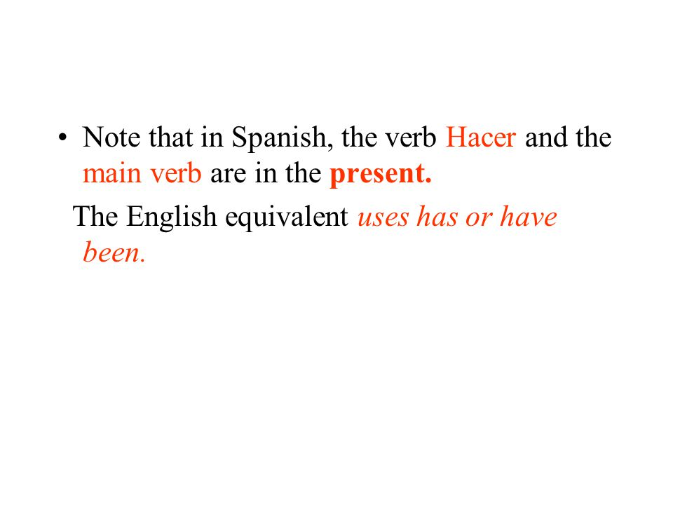 Note that in Spanish, the verb Hacer and the main verb are in the present.