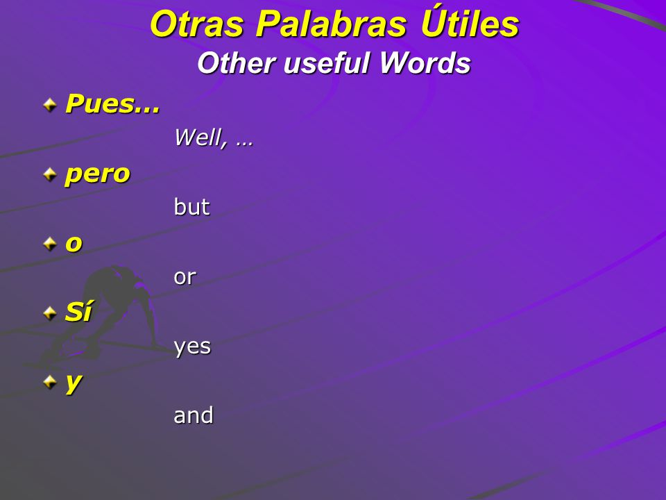 Otras Palabras Útiles Other useful Words