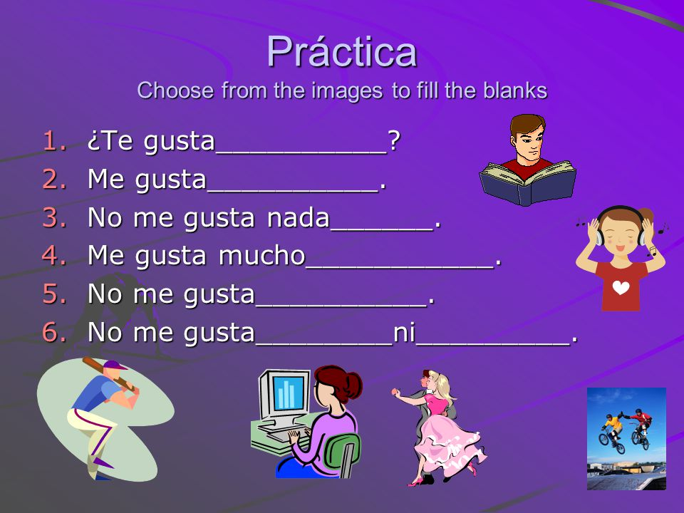 Práctica Choose from the images to fill the blanks