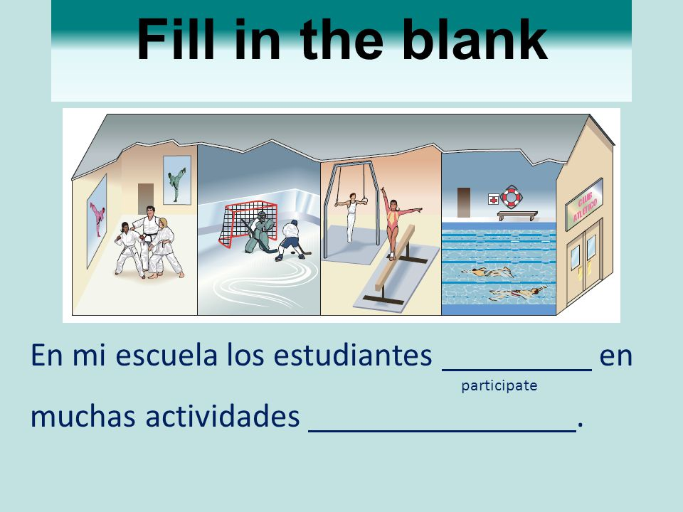 Fill in the blank En mi escuela los estudiantes en
