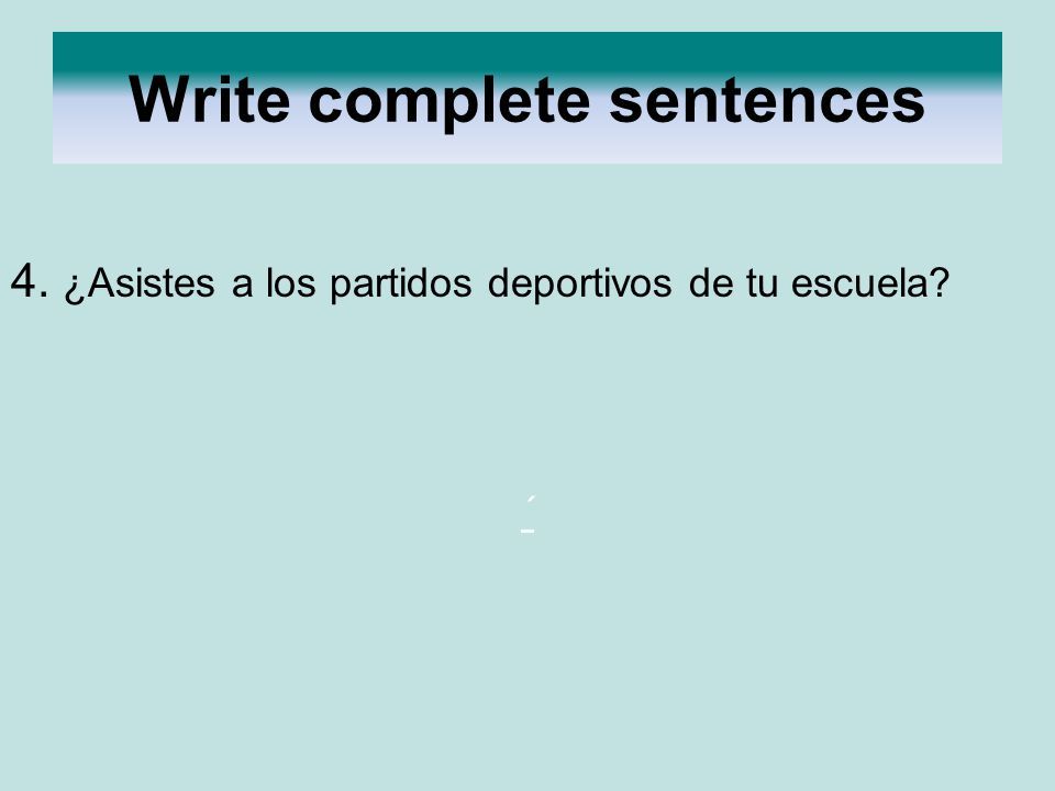 Write complete sentences