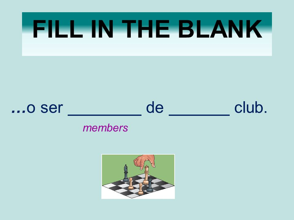 FILL IN THE BLANK …o ser de club. members