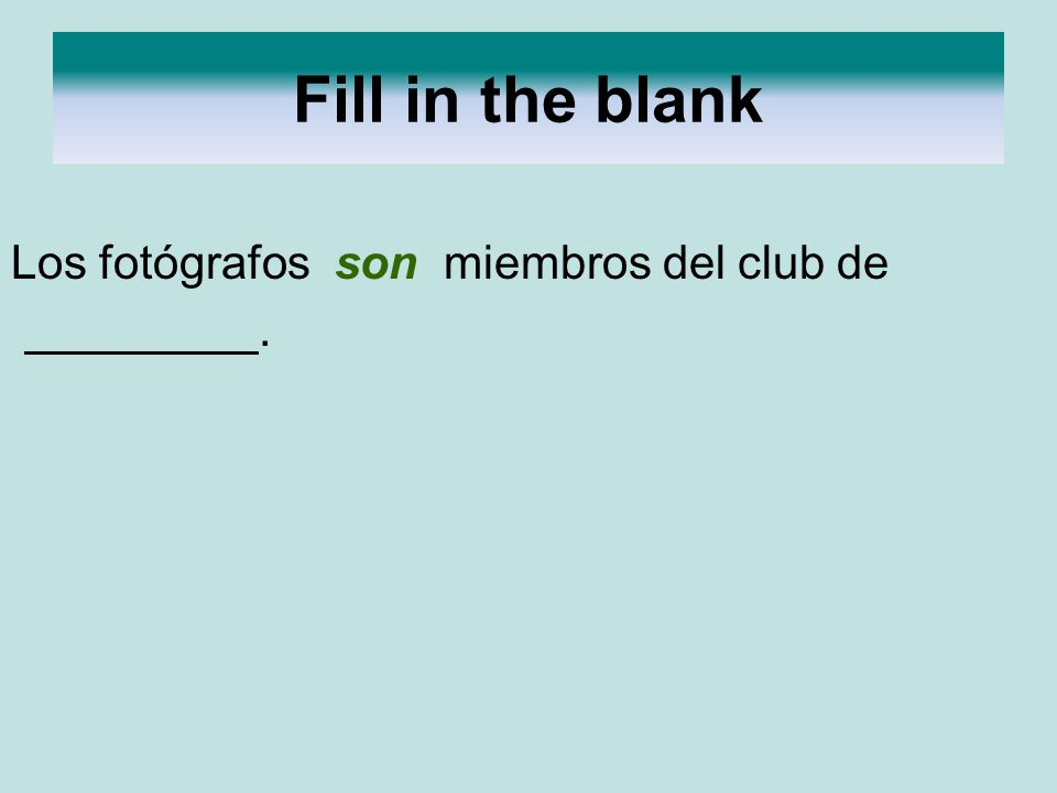 Fill in the blank Los fotógrafos son miembros del club de .