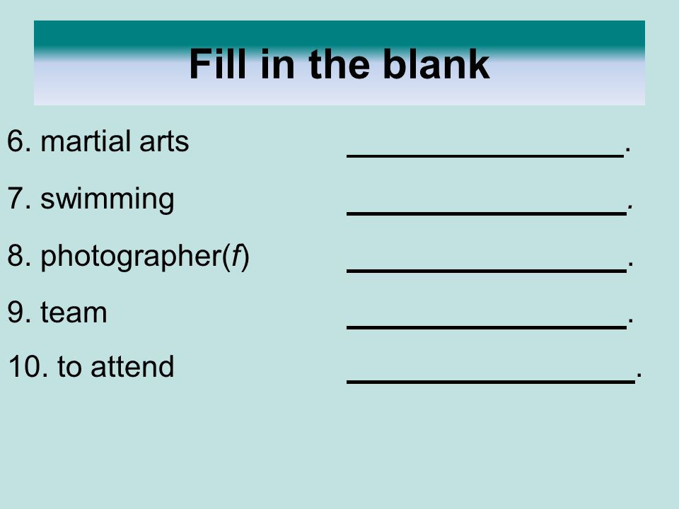 Fill in the blank 6. martial arts . 7. swimming . 8. photographer(f) .