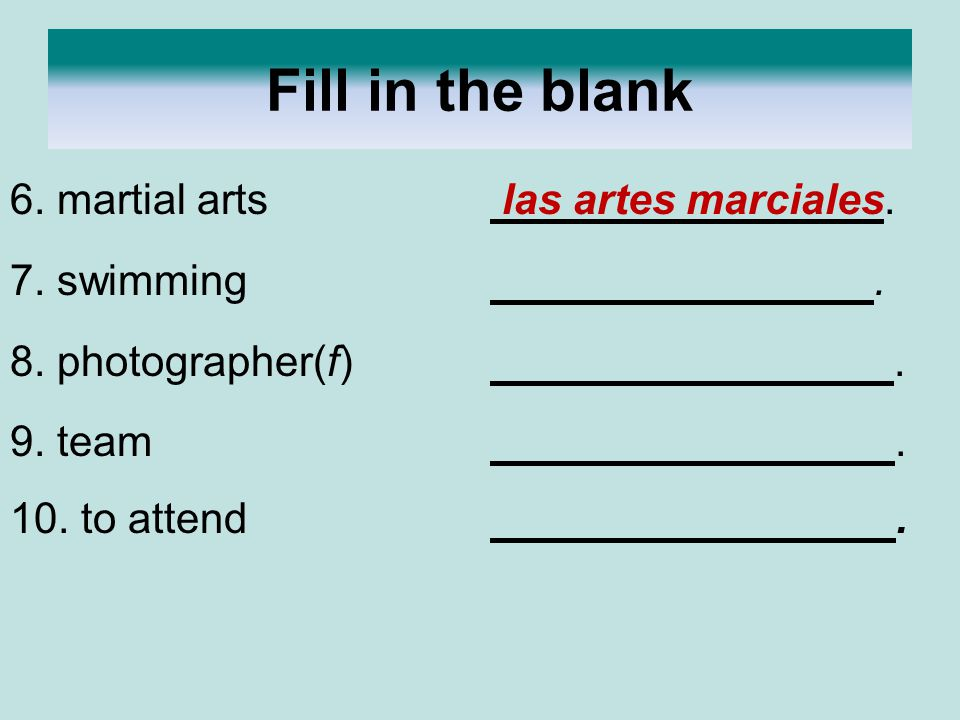 Fill in the blank 6. martial arts las artes marciales. 7. swimming .