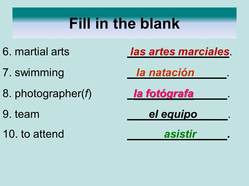 Fill in the blank 6. martial arts las artes marciales.